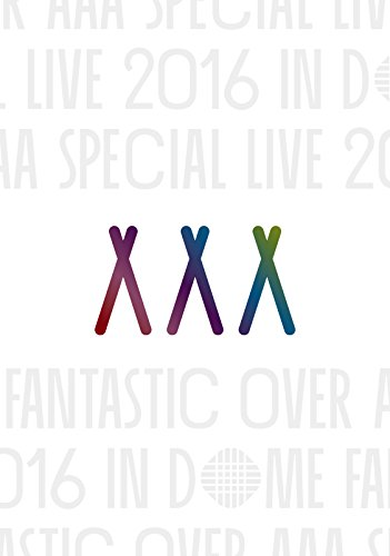 AAA / AAA Special Live 2016 in Dome-FANTASTIC OVER- [初回限定版]