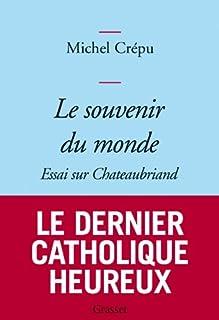 Le souvenir du monde : essai sur Chateaubriand, Crépu, Michel