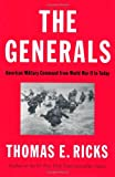 The Generals: American Military Command from World War II to Today, Thomas E. Ricks, 1594204047