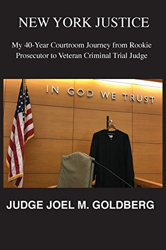 NEW YORK JUSTICE: My 40-Year Courtroom Journey from Rookie Prosecutor to Veteran Criminal Trial Judge