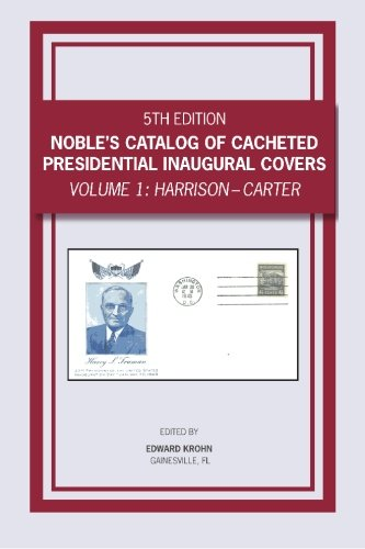 Noble's Catalog of Cacheted Presidential Inaugural Covers, 5th Edition: Harrison thru Carter pdf epub