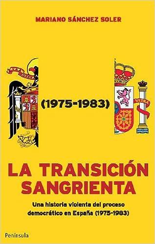 La transición sangrienta: Una historia violenta del proceso democrático en España 1975-1983 ATALAYA: Amazon.es: Sánchez Soler, Mariano: Libros