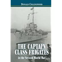 The Captain Class Frigates in the Second World War: An Operational History of the American Built Destroyer Escorts Serving Under the White Ensign from 1943-46