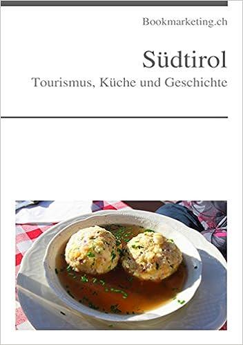 Südtirol: Tourismus, Küche und Geschichte