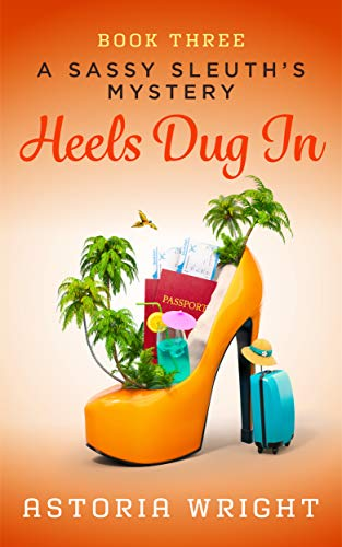 Heels Dug In (A Sassy Sleuth's Mystery Book 3) by [Wright, Astoria]