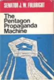 The Pentagon Propaganda Machine, James William Fulbright, 0871405229