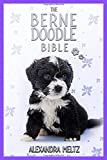 The Bernedoodle Bible: A Complete Guide to