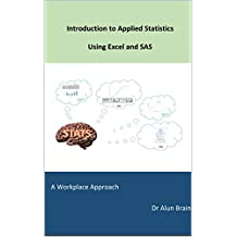 Introduction to Applied Statistics using Excel and SAS: A workplace approach