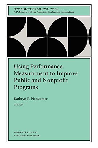 Using Performance Measurement to Improve Public and Nonprofit Programs: New Directions for Evaluation, Number 75 (Measurement Of Economic Performance And Social Progress)