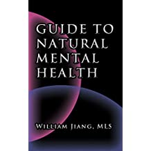 Guide to Natural Mental Health: Anxiety, Bipolar, Depression, Schizophrenia, and Digital Addiction:  Nutrition, and Complementary Therapies