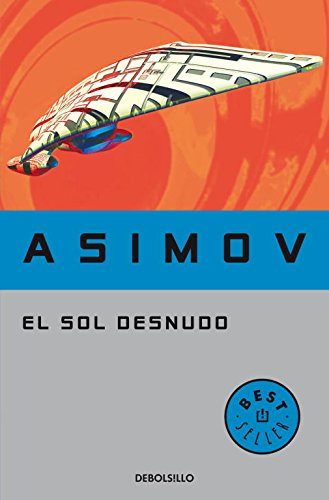 El sol desnudo (Serie de los robots 3) (BEST SELLER) Tapa blanda – 1 abr 2009 Isaac Asimov DEBOLSILLO 8497937856 Science Fiction - Adventure