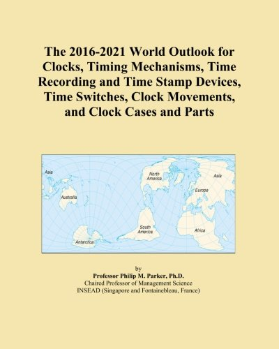 The 2016-2021 World Outlook for Clocks, Timing Mechanisms, Time Recording and Time Stamp Devices, Time Switches, Clock Movements, and Clock Cases and Parts