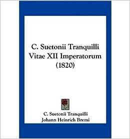 C. Suetonii Tranquilli Vitae XII Imperatorum (1820) (Paperback)(Latin) - Common