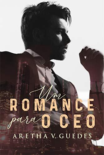 Um romance para o CEO: LIVRO ÚNICO