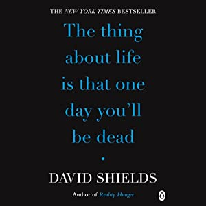 The Thing About Life Is That One Day You'll Be Dead Audiobook