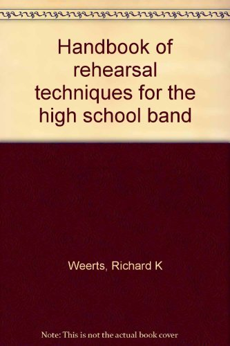 Handbook of rehearsal techniques for the high school band