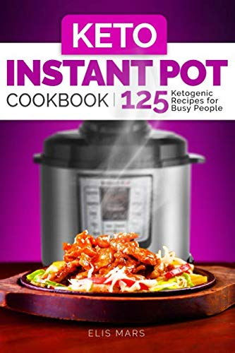 Keto Instant Pot Cookbook: 125 Ketogenic Recipes for Busy People