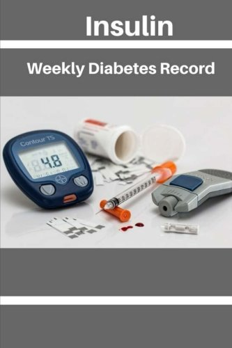 Insulin Weekly Diabetes Record: Insulin Home Diabetic Chart: Diabetic Log Book 60 Pages 6x9 Inch (Volume 2) ebook