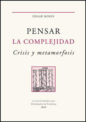Pensar la complejidad: Crisis y metamorfosis (Honoris Causa) por Edgar Morin,Ana Sánchez