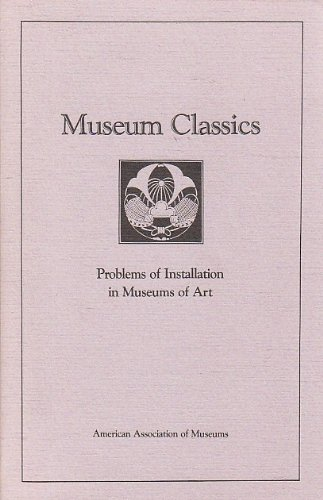 Problems Of Installation In Museums Of Art (Museum Classics)