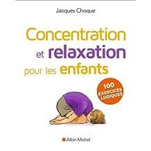 Concentration et relaxation pour les enfants: 100 exercices ludiques