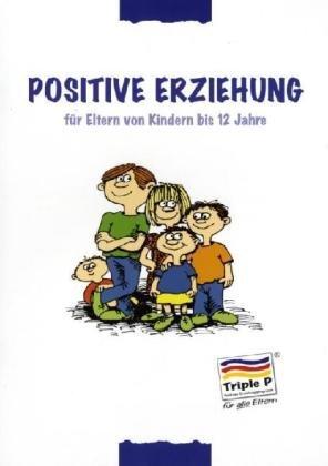 Positive Erziehung für Eltern von Kindern bis 12 Jahre