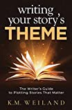 Writing Your Story's Theme: The Writer's Guide to