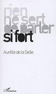 Rien ne sert de parler si fort par Aurélie de La Selle