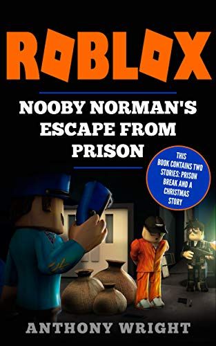 ROBLOX: Nooby Norman's Escape From Prison (Contains Two Stories: ROBLOX  Prison Break & a ROBLOX Christmas Story with Nooby Norman - An Unofficial