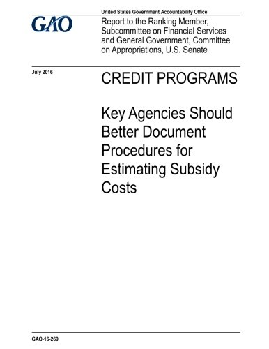 Download Credit programs, key agencies should better document procedures for estimating subsidy costs : report to the Ranking Member, Subcommittee on Financial ... Committee on Appropriations, U.S. Senate. pdf