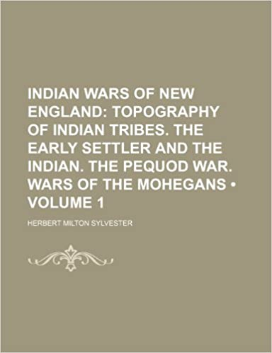 Book Indian Wars of New England (Volume 1): Topography of Indian Tribes. the Early Settler and the Indian. the Pequod War. Wars of the Mohegans