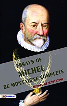 montaigne essays amazon The essays of montaigne are a collection of writings from the late 16th century montaigne's stated goal in his book is to describe man, and especially himself, with utter frankness and honesty the essays are surprisingly modern and have served as foundational texts for much of western philosophy and culture.