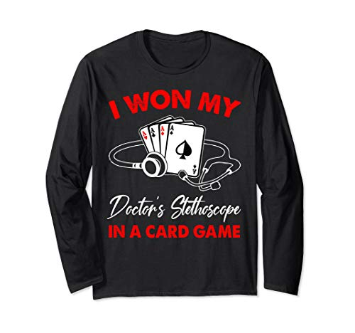 I Won My Doctor's Stethoscope In A Card Game Nurse Long Sleeve T-Shirt from Tcton Apparel Funny Nurse Gifts Shirts