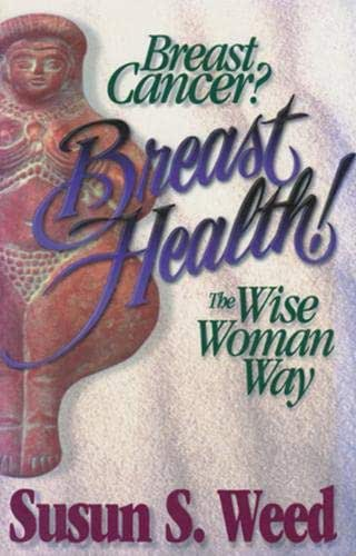 Breast Cancer? Breast Health!: The Wise Woman Way (2) (Wise Woman Herbal)
