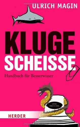 Kluge Scheiße: Handbuch für Besserwisser