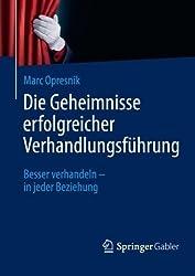 Die Geheimnisse erfolgreicher Verhandlungsführung: Besser verhandeln - in jeder Beziehung (German Edition) von Opresnik. Marc (2013) Taschenbuch
