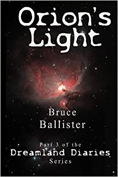 Book Orion's Light: Part 3 of the Dreamland Diaries Series by Bruce Ballister (2015-04-13)