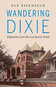 Wandering Dixie: Dispatches from the Lost Jewish South