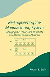Re-Engineering The Manufacturing System: Applying The Theory Of Constraints, Second Edition, Revised And Expand