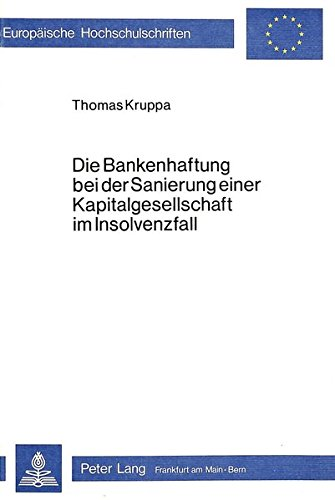 Die Bankenhaftung bei der Sanierung einer Kapitalgesellschaft im Insolvenzfall (Europäische Hochschulschriften Recht) (German Edition) by Peter Lang GmbH, Internationaler Verlag der Wissenschaften