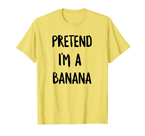 Pretend I'm a Banana Halloween Lazy Last Minute Costume Tee]()