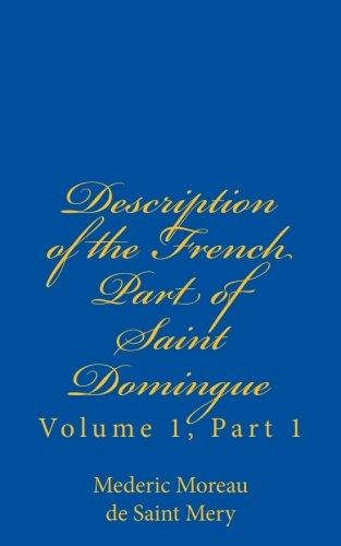 Description of the French Part of Saint Domingue: Volume 1, Part 1 (Bradford Colonial Library) (Mederic Louis Elie Moreau De Saint Mery)