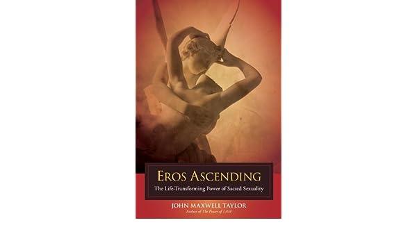 Eros Ascending: The Life-Transforming Power of Sacred ...