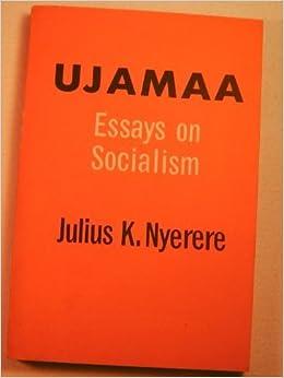 ujamaa essays on socialism galaxy book julius kambarage nyerere  ujamaa essays on socialism galaxy book julius kambarage nyerere 9780195014747 com books