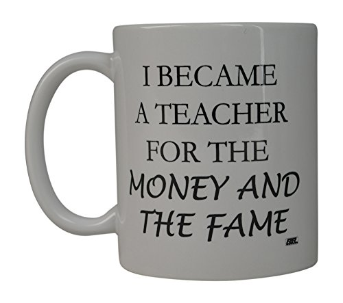 Rogue River Funny Coffee Mug Best I Became a Teacher For The Money and The Fame Novelty Cup Great Gift Idea For Teachers (Money and Fame)]()