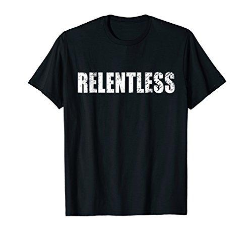(Relentless T-Shirt For Unrelenting Dedicated Savage People)