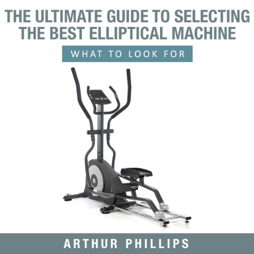 Machines Incline Elliptical - The Ultimate Guide To Selecting The Best Elliptical Machine What To Look For
