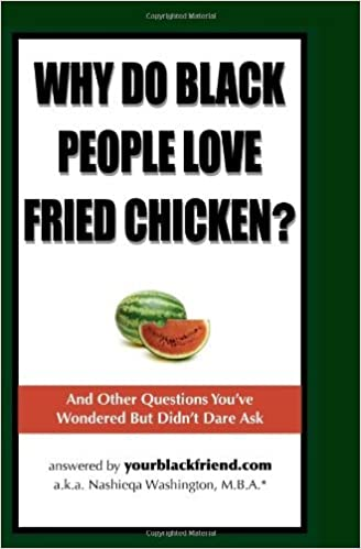Book Why Do Black People Love Fried Chicken? and Other Questions You've Wondered But Didn't Dare Ask by Nashieqa Washington (2006-07-30)