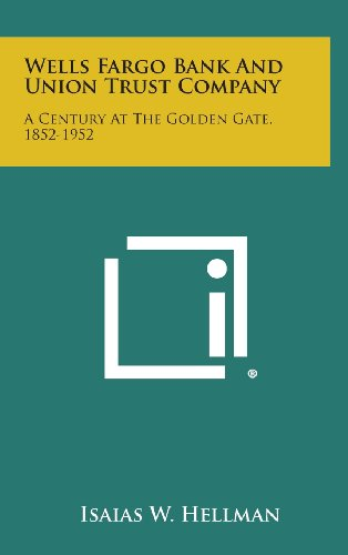 Wells Fargo Bank And Union Trust Company  A Century At The Golden Gate  1852 1952