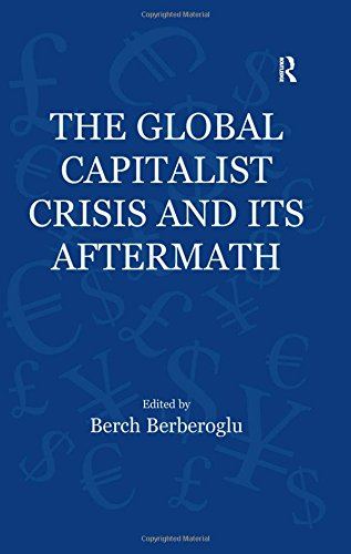 The Global Capitalist Crisis and Its Aftermath: The Causes and Consequences of the Great Recession of 2008-2009 (Globalization, Crises, and Change)